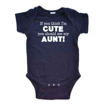 If You Think I'm CUTE You Should See My Aunt Short Sleeve Baby Bodysuit