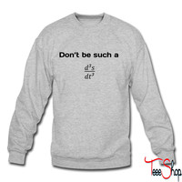 Don't be such a third derivative crewneck sweatshirt