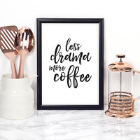 BUT FIRST COFFEE, Kitchen Wall Art,Kitchen Decor,Coffee Sign,Less Drama More Coffee,Coffee Funny Quote,Funny Print,Morning Quote,Bar Decor