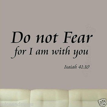 Do Not Fear For I Am With You Isaiah 41:10 Christian Wall Decal Bible Scripture