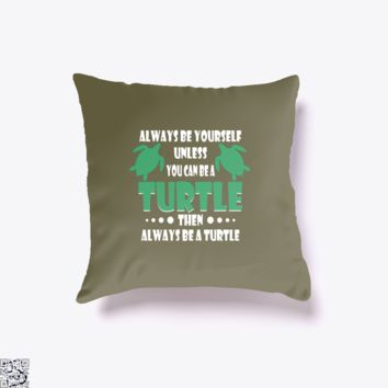 Always Be Yourself Turtle, Sea Turtles Throw Pillow Cover