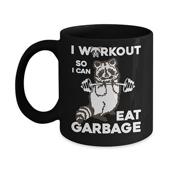 Raccoon I WORKOUT SO I CAN EAT GARBAGE Mug