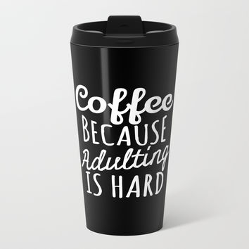 Coffee Because Adulting is Hard (Black & White) Metal Travel Mug by CreativeAngel