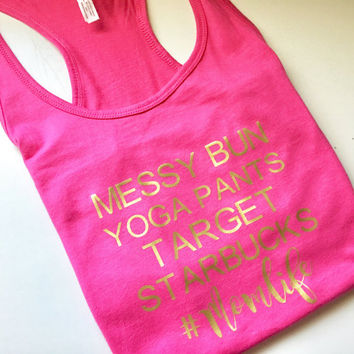 Mom life tank top, hot pink, racerback, mommin ain't easy, motherhood, starbucks, yoga pants, messy bun