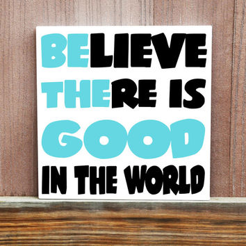 Believe There Is Good In The World Painted Canvas, Canvas Quote, Inspirational Quote, Ready to Hang, Inspiration, Wall Art, Home Decor