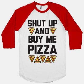 Shut Up And Buy Me Pizza