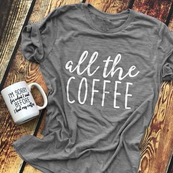 all the coffee hipster Tumblr T-Shirt boyfriend Coffee Harajuku Tee Unisex Coffee Lover Gift Slogan Tops Grunge Aesthetic Shirts