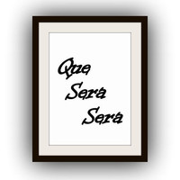 Que Sera Sera, Printable Wall Art, home decor, room decal, Inspirational Quote decals, book literature print, poster decors, nursery rhyme