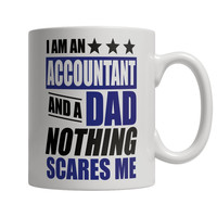 I Am An Accountant and A Dad Nothing Scares Me Mug