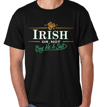 Irish or not buy me a shot st patricks Men T-shirt