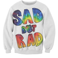 Sad But Rad Sweatshirt