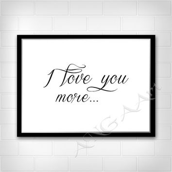 I love you more..., Love quote, Instant download,  Digital print, Home decor, Inspirational quote , Motivational quote, Download, Wall art