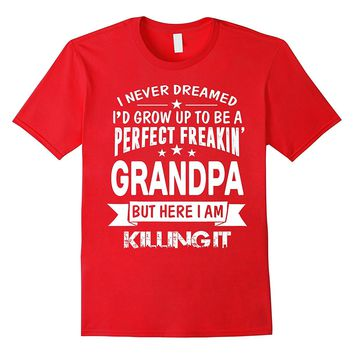 Perfect Freakin' Grandpa Here I Am Killin' It Family Shirt