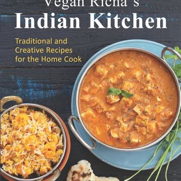 Vegan Richa's Indian Kitchen: Traditional and Creative Recipes for the Home Cook Paperback – May 19, 2015