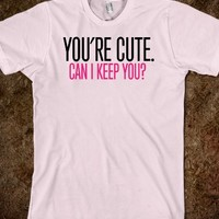 """You're Cute. Can I Keep You?"" Funny T-Shirt-Light Pink T-Shirt"