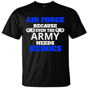 AIR FORCE BECAUSE EVEN THE ARMY NEEDS HEROES - Ultracotton T-Shirt