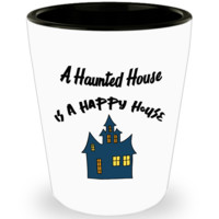 A Haunted House Is A Happy House Shot Glass
