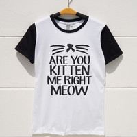 S M L XL -- Are You Kitten Me Right Meow Shirts Cat Shirts Funny Quote Shirts Women Tshirts Men Tshirts Short Sleeve Baseball Jersey Shirts