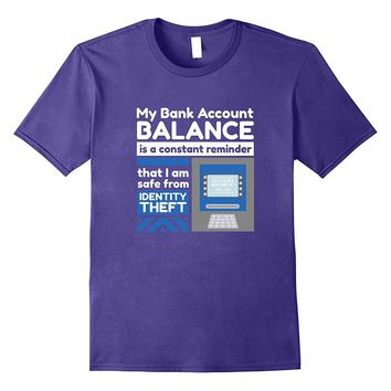 Bank Account Balance Reminder - Funny I'm Broke Money Shirt