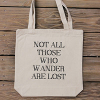 Canvas Tote Bag - Not All Those Wander Are Lost - Quote Tote