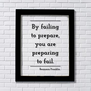 Benjamin Franklin - By failing to prepare, you are preparing to fail - Planning Practice Training