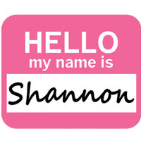 Shannon Hello My Name Is Mouse Pad