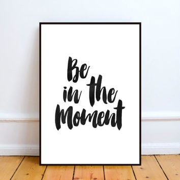"inspirational poster""be in the moment""watercolor print,home decor,wall decor,office decor,room decor,best words,instant download,printable"