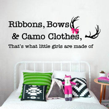 Ribbons, Bows & Camo Clothes, That's What Little Girls Are Made Of  | Country Wall Decal | Nursery Decor Wall Decal | Country Girl Decor