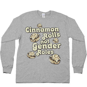 Cinnamon Rolls Not Gender Rolls -- Unisex Long-Sleeve