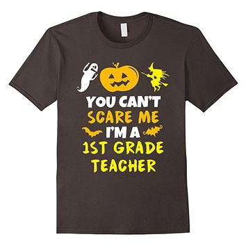 You Can't Scare Me I'm A 1st Grade Teacher Halloween T-Shirt