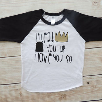 Where the wild things are, I'll eat you up, toddler raglan, I love you so, wild thing, clothing, shirt, toddler, fashion, hipster, tshirt