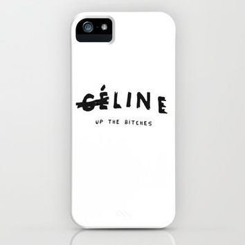 Celine Line Up the Bitches iPhone Case by deadlydesigner