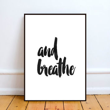 Printable art,Inspirational print,And breathe,Typography quote,Home decor,Wall decor,Motivational poster,Scandinavian design.word art