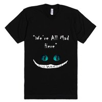 We're all mad here-Unisex Black T-Shirt