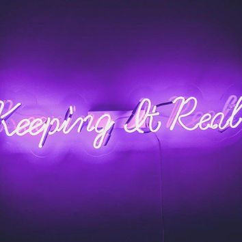 Keeping it real neon sign - handmade neon light