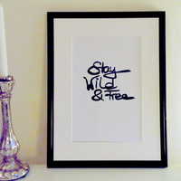 Stay wild and free - black on white - DIN A4 - Wall Art Print handmade written - original by misssfaith