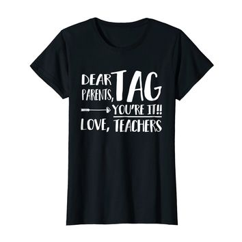 Dear Parents, Tag You're It Love Teachers Funny T-shirt Gift