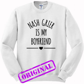 Nash Grier Is My Boyfriend for sweater white, sweatshirt white unisex adult