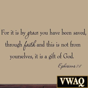 For It Is By Grace You Have Been Saved Through Faith and This Is Not From You...