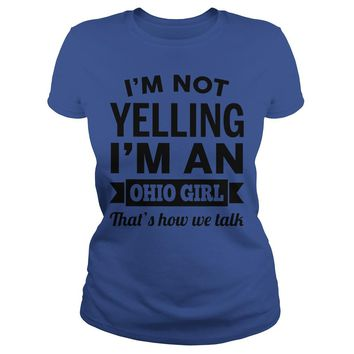 I'm not yelling I'm a ohio girl that's how we talk shirt Classic Ladies Tee