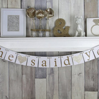 She Said Yes - Wedding Banner - Engagement Party Decoration - Photo Prop - Bunting Garland Banner - CUSTOMIZE YOUR COLORS