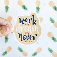 Work Hard Dream Big Never Give Up Sticker