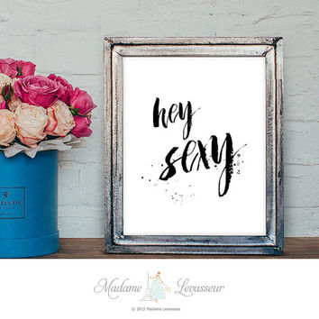 hey sexy printable quotes ink brush printable art minimalist art prints modern wall decor typography prints quote instant download art print