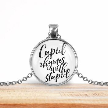 "Snarky pendant necklace, ""Cupid rhymes with stupid"", choice of silver or bronze, key ring option"