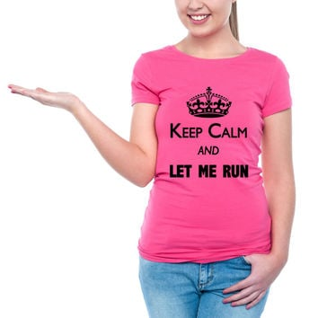 Keep Calm And Let Me Get My Run On - Womens Running Tshirt - Gym Workout Shirt 2049