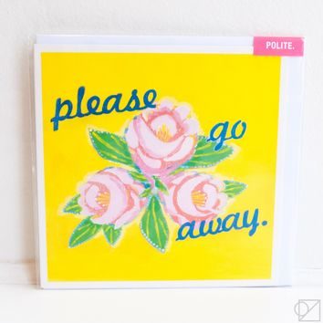 Please Go Away Greeting Card