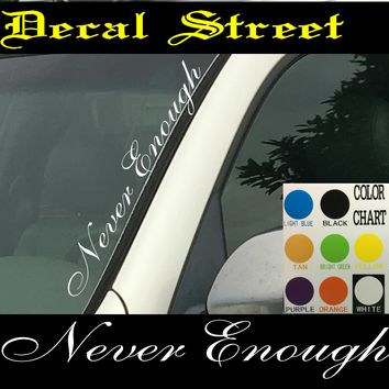"Never Enough Vertical  Windshield  Die Cut Vinyl Decal Sticker 4"" x 22"""