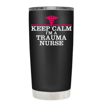 Keep Calm I'm a Trauma Nurse on Black 20 oz Tumbler Cup