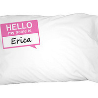 Erica Hello My Name Is Pillowcase