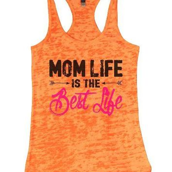 Mom Life Is The Best Life Burnout Tank Top By Womens Tank Tops